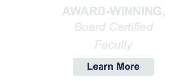 Award-winning board certified faculty