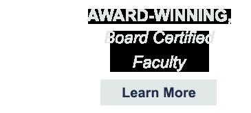 Award-winning board certified faculty